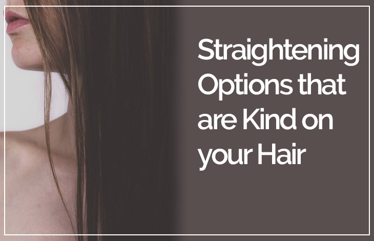 Straightening Options that are Kind on your Hair New