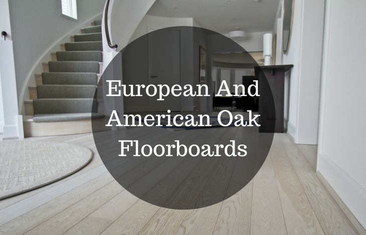 European And American Oak Floorboards