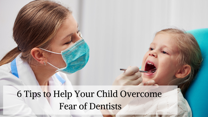 6 Tips to Help Your Child Overcome Fear of Dentists